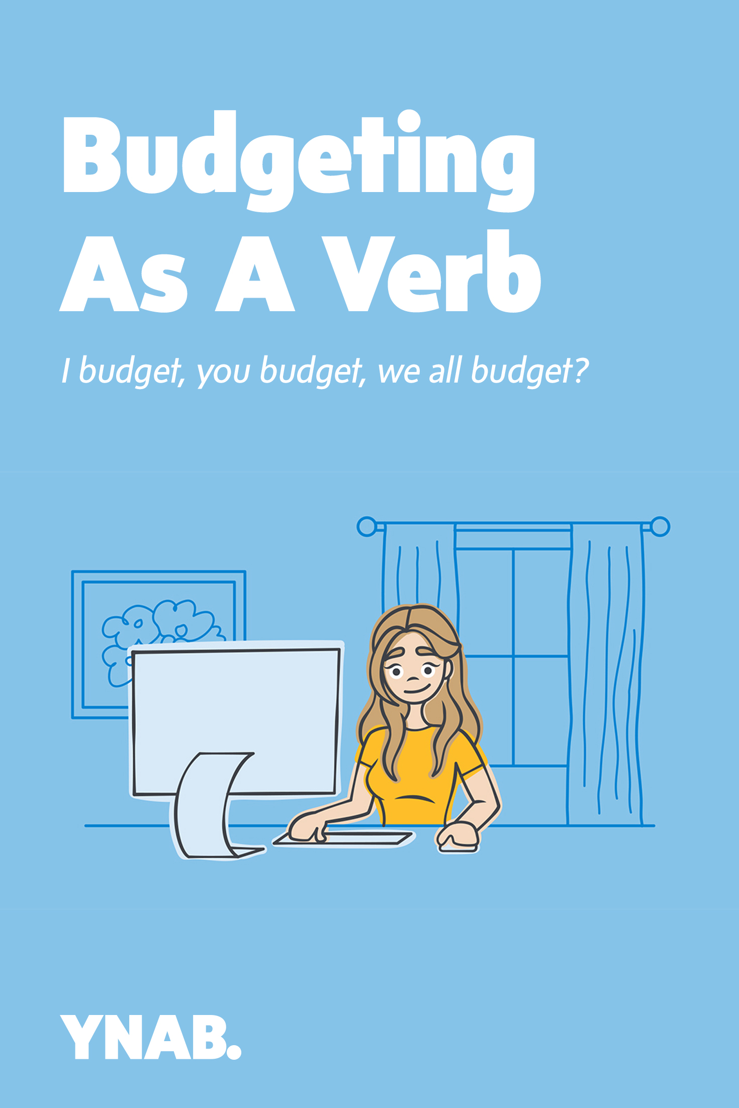 Budgeting Requires Action & Effort. You don't need a budget, you need to budget. I budget, you budget, we all budget? | YNAB